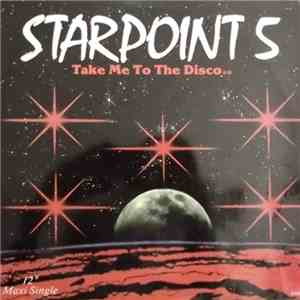 Starpoint 5 - Take Me To The Disco / Starpoint 5 album