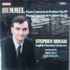 Hummel - Stephen Hough, English Chamber Orchestra, Bryden Thomson - Piano Concerto In B Minor Op. 89 / Piano Concerto In A Minor Op. 85 album